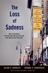 Ebook in inglese Loss of Sadness: How Psychiatry Transformed Normal Sorrow into Depressive Disorder Horwitz, Allan V. , Wakefield, Jerome C.