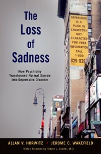 Ebook in inglese Loss of Sadness: How Psychiatry Transformed Normal Sorrow into Depressive Disorder Horwitz, Allan V. , Wakefield, Jerome C.