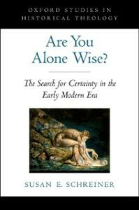 Ebook in inglese Are You Alone Wise?: The Search for Certainty in the Early Modern Era Schreiner, Susan