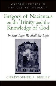 Foto Cover di Gregory of Nazianzus on the Trinity and the Knowledge of God: In Your Light We Shall See Light, Ebook inglese di Christopher A. Beeley, edito da Oxford University Press