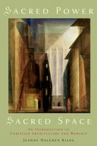 Foto Cover di Sacred Power, Sacred Space: An Introduction to Christian Architecture and Worship, Ebook inglese di Jeanne Halgren Kilde, edito da Oxford University Press