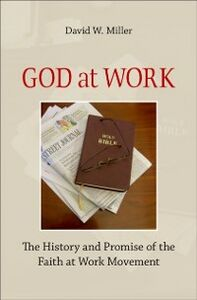 Ebook in inglese God at Work: The History and Promise of the Faith at Work Movement Miller, David W.