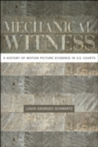 Ebook in inglese Mechanical Witness: A History of Motion Picture Evidence in U.S. Courts Schwartz, Louis-Georges