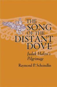 Ebook in inglese Song of the Distant Dove: Judah Halevi's Pilgrimage Scheindlin, Raymond P.