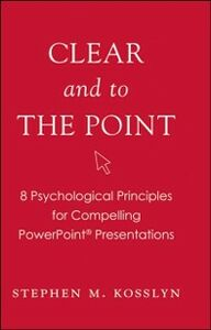 Ebook in inglese Clear and to the Point: 8 Psychological Principles for Compelling PowerPoint Presentations Kosslyn, Stephen M.