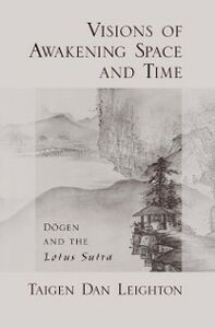 Ebook in inglese Visions of Awakening Space and Time: Dogen and the Lotus Sutra Leighton, Taigen Dan