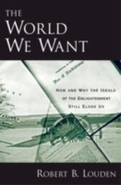 World We Want: How and Why the Ideals of the Enlightenment Still Elude Us