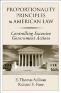 Ebook in inglese Proportionality Principles in American Law: Controlling Excessive Government Actions Frase, Richard S. , Sullivan, E. Thomas
