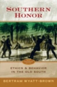 Ebook in inglese Southern Honor: Ethics and Behavior in the Old South Wyatt-Brown, Bertram
