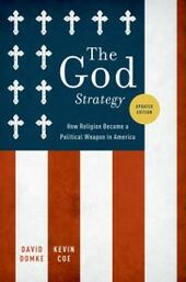 God Strategy: How Religion Became a Political Weapon in America