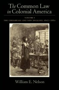 Ebook in inglese Common Law in Colonial America: Volume I: The Chesapeake and New England 1607-1660 Nelson, William E.