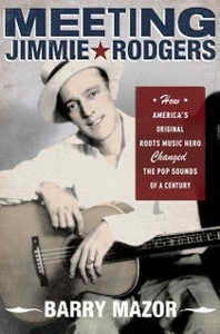 Ebook in inglese Meeting Jimmie Rodgers: How America's Original Roots Music Hero Changed the Pop Sounds of a Century Mazor, Barry