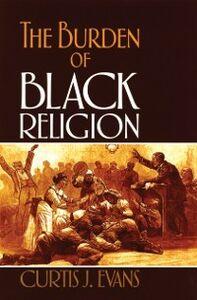 Foto Cover di Burden of Black Religion, Ebook inglese di Curtis J. Evans, edito da Oxford University Press