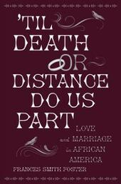 'Til Death Or Distance Do Us Part: Love and Marriage in African America