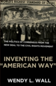 Ebook in inglese Inventing the &quote;American Way&quote;: The Politics of Consensus from the New Deal to the Civil Rights Movement Wall, Wendy L.