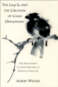 Ebook in inglese Linji Lu and the Creation of Chan Orthodoxy: The Development of Chan's Records of Sayings Literature Welter, Albert