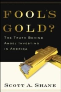 Ebook in inglese Fool's Gold?: The Truth Behind Angel Investing in America Shane, Scott
