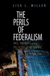 Ebook in inglese Perils of Federalism: Race, Poverty, and the Politics of Crime Control Miller, Lisa L.