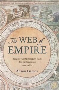 Foto Cover di Web of Empire: English Cosmopolitans in an Age of Expansion, 1560-1660, Ebook inglese di Alison Games, edito da Oxford University Press
