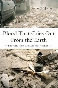 Ebook in inglese Blood That Cries Out From the Earth: The Psychology of Religious Terrorism Jones, James