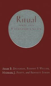 Ebook in inglese Ritual and Its Consequences: An Essay on the Limits of Sincerity Michael, ichael J , Seligman, Adam B. , Simo, imon , Weller, Robert P.