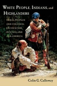 Ebook in inglese White People, Indians, and Highlanders: Tribal People and Colonial Encounters in Scotland and America Calloway, Colin G.