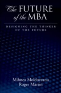 Ebook in inglese Future of the MBA: Designing the Thinker of the Future Martin, Roger L. , Moldoveanu, Mihnea C.