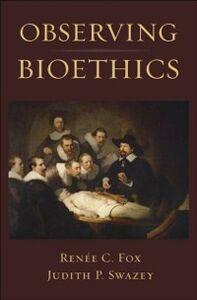 Foto Cover di Observing Bioethics, Ebook inglese di Renee C. Fox,Judith P. Swazey, edito da Oxford University Press