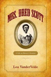 Ebook in inglese Mrs. Dred Scott: A Life on Slavery's Frontier VanderVelde, Lea