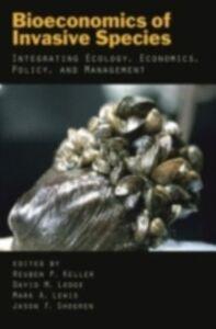 Ebook in inglese Bioeconomics of Invasive Species: Integrating Ecology, Economics, Policy, and Management -, -