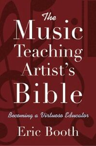 Ebook in inglese Music Teaching Artist's Bible: Becoming a Virtuoso Educator Booth, Eric