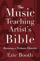 Music Teaching Artist's Bible: Becoming a Virtuoso Educator