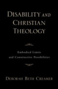 Ebook in inglese Disability and Christian Theology Embodied Limits and Constructive Possibilities Creamer, Deborah Beth