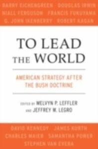 Foto Cover di To Lead the World: American Strategy after the Bush Doctrine, Ebook inglese di  edito da Oxford University Press