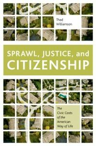 Ebook in inglese Sprawl, Justice, and Citizenship: The Civic Costs of the American Way of Life Williamson, Thad