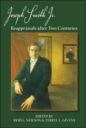 Joseph Smith, Jr.: Reappraisals After Two Centuries