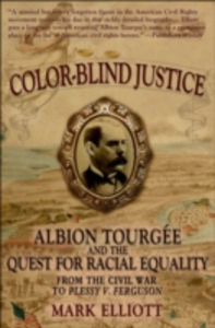 Ebook in inglese Color Blind Justice: Albion Tourgee and the Quest for Racial Equality from the Civil War to Plessy v. Ferguson Elliott, Mark