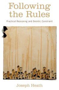 Foto Cover di Following the Rules: Practical Reasoning and Deontic Constraint, Ebook inglese di Joseph Heath, edito da Oxford University Press