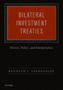 Ebook in inglese Bilateral Investment Treaties: History, Policy, and Interpretation Vandevelde, Kenneth J.