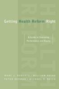Ebook in inglese Getting Health Reform Right: A Guide to Improving Performance and Equity Berman, Peter , Hsiao, William , Roberts, Marc