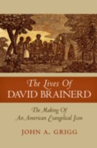 Ebook in inglese Lives of David Brainerd: The Making of an American Evangelical Icon Grigg, John A
