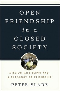 Ebook in inglese Open Friendship in a Closed Society: Mission Mississippi and a Theology of Friendship Slade, Peter