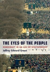 Foto Cover di Eyes of the People: Democracy in an Age of Spectatorship, Ebook inglese di Jeffrey Edward Green, edito da Oxford University Press