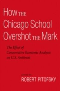 Ebook in inglese How the Chicago School Overshot the Mark: The Effect of Conservative Economic Analysis on U.S. Antitrust -, -