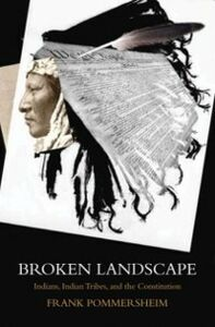 Ebook in inglese Broken Landscape: Indians, Indian Tribes, and the Constitution Pommersheim, Frank