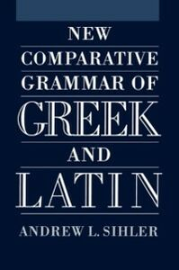 Ebook in inglese New Comparative Grammar of Greek and Latin Sihler, Andrew L