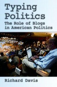 Foto Cover di Typing Politics: The Role of Blogs in American Politics, Ebook inglese di Richard Davis, edito da Oxford University Press