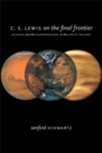 Ebook in inglese C. S. Lewis on the Final Frontier: Science and the Supernatural in the Space Trilogy Schwartz, Sanford