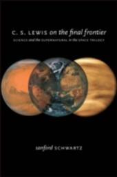 C. S. Lewis on the Final Frontier: Science and the Supernatural in the Space Trilogy