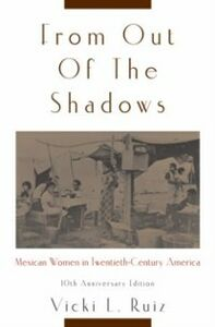 Ebook in inglese From Out of the Shadows: Mexican Women in Twentieth-Century America Ruiz, Vicki L.
